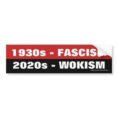 1930s Fascism, 2020s Wokism Bumper Sticker