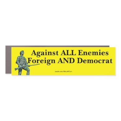 Against All Enemies Foreign And Democrat Car Magnet