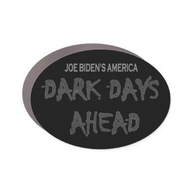 Anti-Biden Joe Biden's America Dark Days Ahead Car Magnet