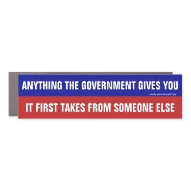 Anything The Government Gives It Takes Car Magnet