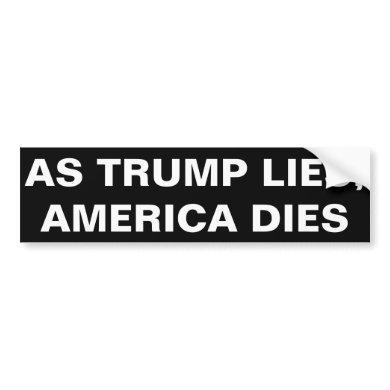 AS TRUMP LIES, AMERICA DIES BUMPER STICKER