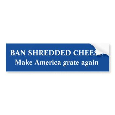 Ban shredded cheese - Anti-Trump sticker