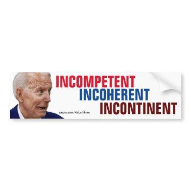 Biden Incompetent Incoherent Incontinent Bumper Sticker