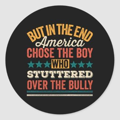 But In The End America Chose The Boy Who Stuttered Classic Round Sticker