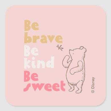 Classic Pooh   Be Brave, Be Kind, Be Sweet Square Sticker