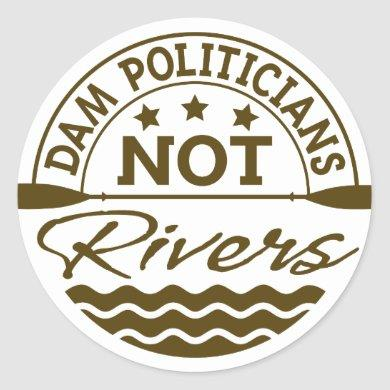 DAM Politicians NOT Rivers Sticker