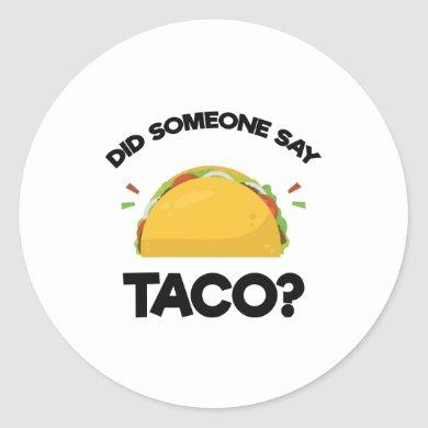 Did Someone Say Taco? Funny Mexican Food Lovers Classic Round Sticker