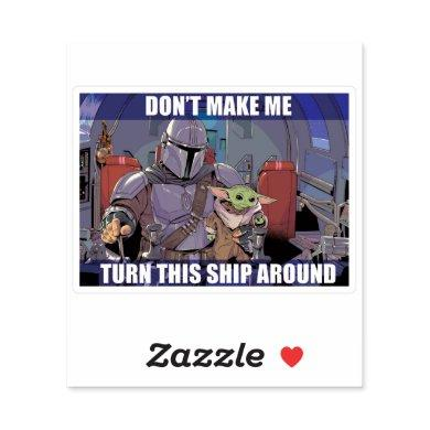 Don't Make Me Turn this Ship Around Sticker