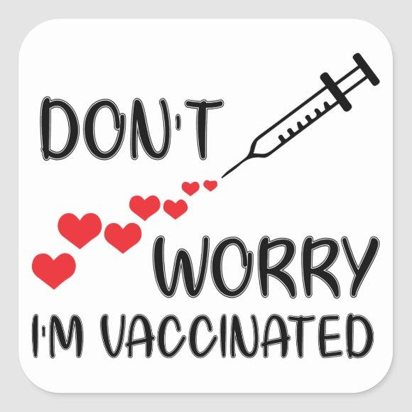 Don't Worry I'm Vaccinated Square Sticker