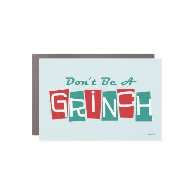 Dr. Seuss | Don't be a Grinch Car Magnet