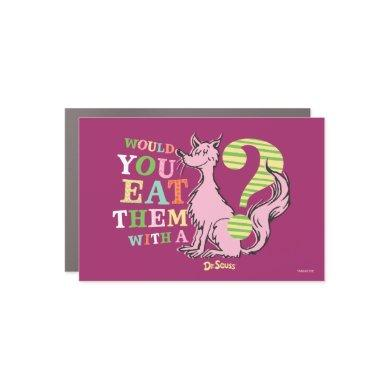 Dr. Seuss | Would You Eat Them With A Fox? Car Magnet