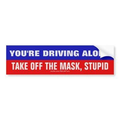 Driving Alone Take Mask Off Stupid Bumper Sticker