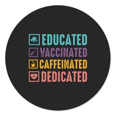 Educated Vaccinated Caffeinated Nurse Classic Round Sticker