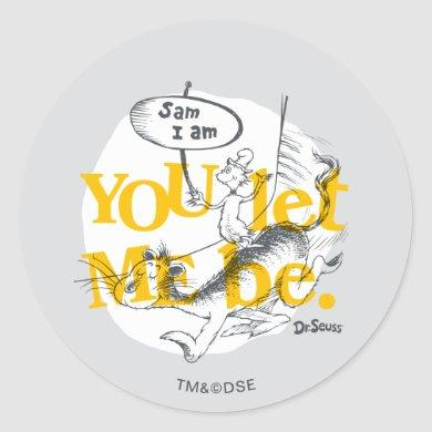 Green Eggs and Ham | You Let Me Be Classic Round Sticker