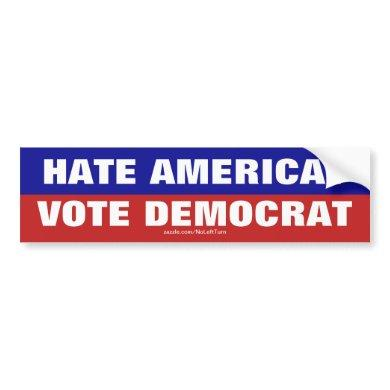 Hate America?  Vote Democrat Bumper Sticker