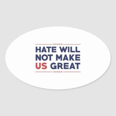 Hate Will Not Make US Great Oval Sticker