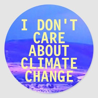 """""""I Don't Care About Climate Change"""" Stickers"""