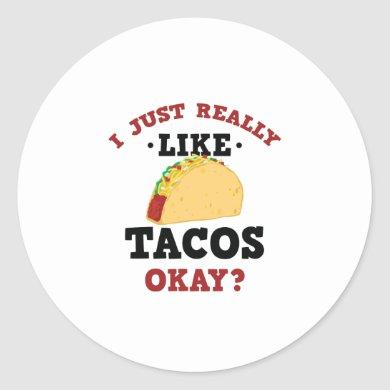 I Just Really Like Tacos Funny Quote Sticker