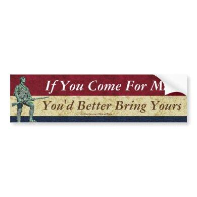 If You Come For Mine You'd Better Bring Yours Bumper Sticker