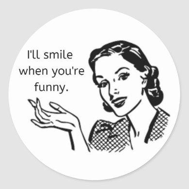 """I'll smile when you're funny"" Feminist Sticker"