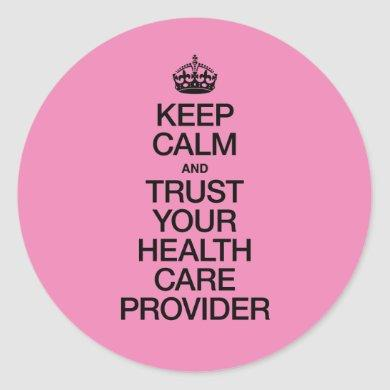 Keep Calm and Trust Your Health Care Provider Classic Round Sticker