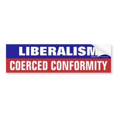 Liberalism Is Coerced Conformity Bumper Sticker