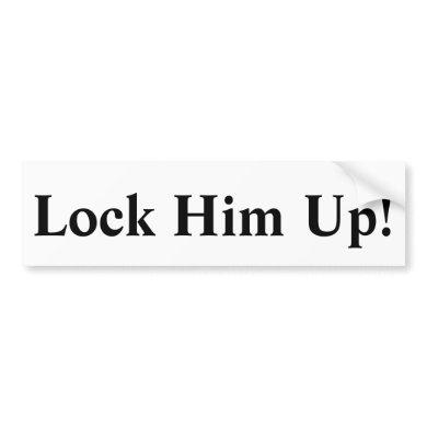 Lock Him Up! Bumper Sticker