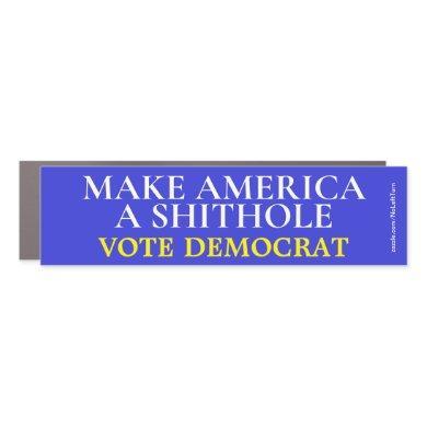 Make America A Shithole Vote Democrat Car Magnet