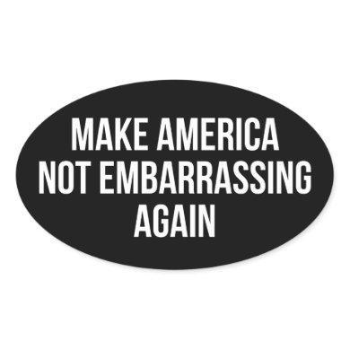 Make America Not Embarrassing Again Oval Sticker