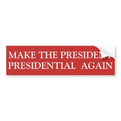 MAKE THE PRESIDENT PRESIDENTIAL AGAIN BUMPER STICKER