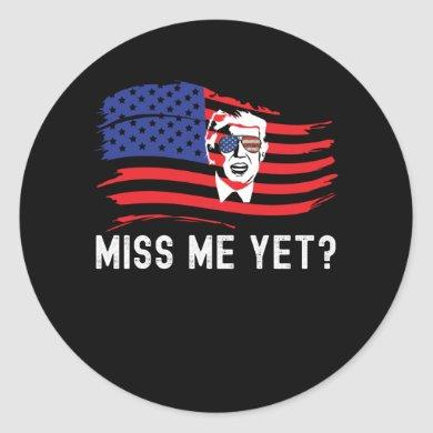 Miss Me Yet Funny Donald Trump American Flag Classic Round Sticker