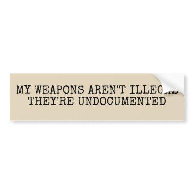 My Weapons Aren't Illegal Bumper Sticker