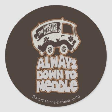 "Mystery Machine ""Always Down To Meddle"" Classic Round Sticker"