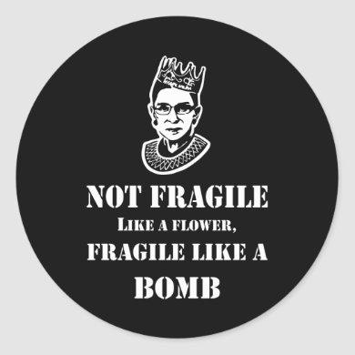 Notorious RBG - Fragile like a bomb Classic Round Sticker