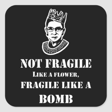Notorious RBG - Fragile like a bomb Square Sticker