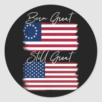 Patriotic America Born Great Still Great USA Flag Classic Round Sticker
