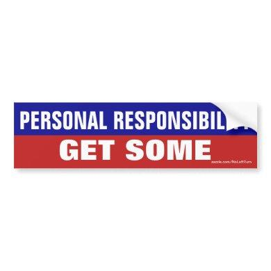 Personal Responsibility Get Some Bumper Sticker