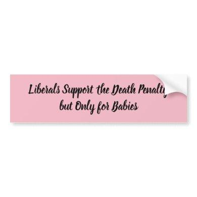 Pink Liberals Support the Death Penalty Bumper Sticker