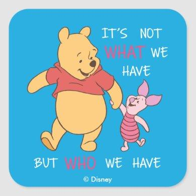 Pooh & Piglet   It's Not What We Have Quote Square Sticker