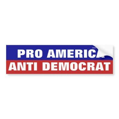 Pro America Anti Democrat Bumper Sticker
