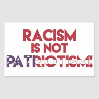Racism is not Patriotism! Anti Trump Protest Rectangular Sticker