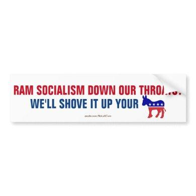 Ram Socialism Down Our Throats, Shove It Bumper Sticker