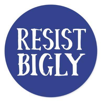Resist Bigly Funny Anti-Trump Resistance Protester Classic Round Sticker