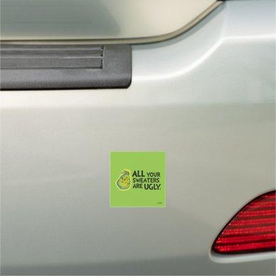 Snarky Grinch | All Your Sweaters Are Ugly Car Magnet