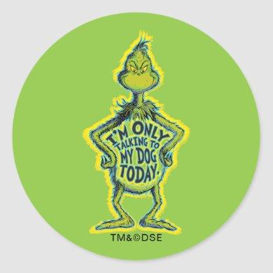 Snarky Grinch | Funny I'm Only Talking to My Dog T Classic Round Sticker
