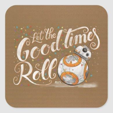 "Star Wars BB-8 ""Let The Good Times Roll"" Square Sticker"