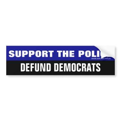 Support The Police Defund Democrats Bumper Sticker