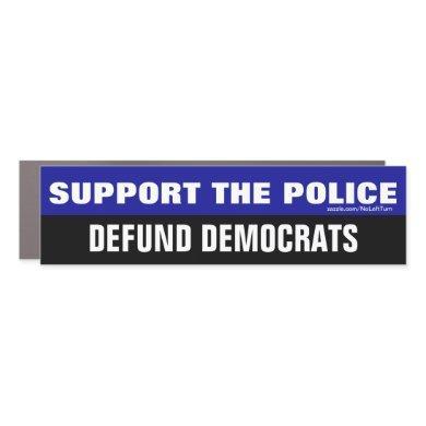 Support The Police Defund Democrats Bumper Sticker Car Magnet