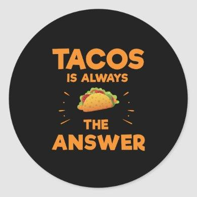 Tacos Is Always The Answer Mexican Cinco De Mayo Classic Round Sticker