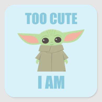 The Child - Too Cute I Am Square Sticker